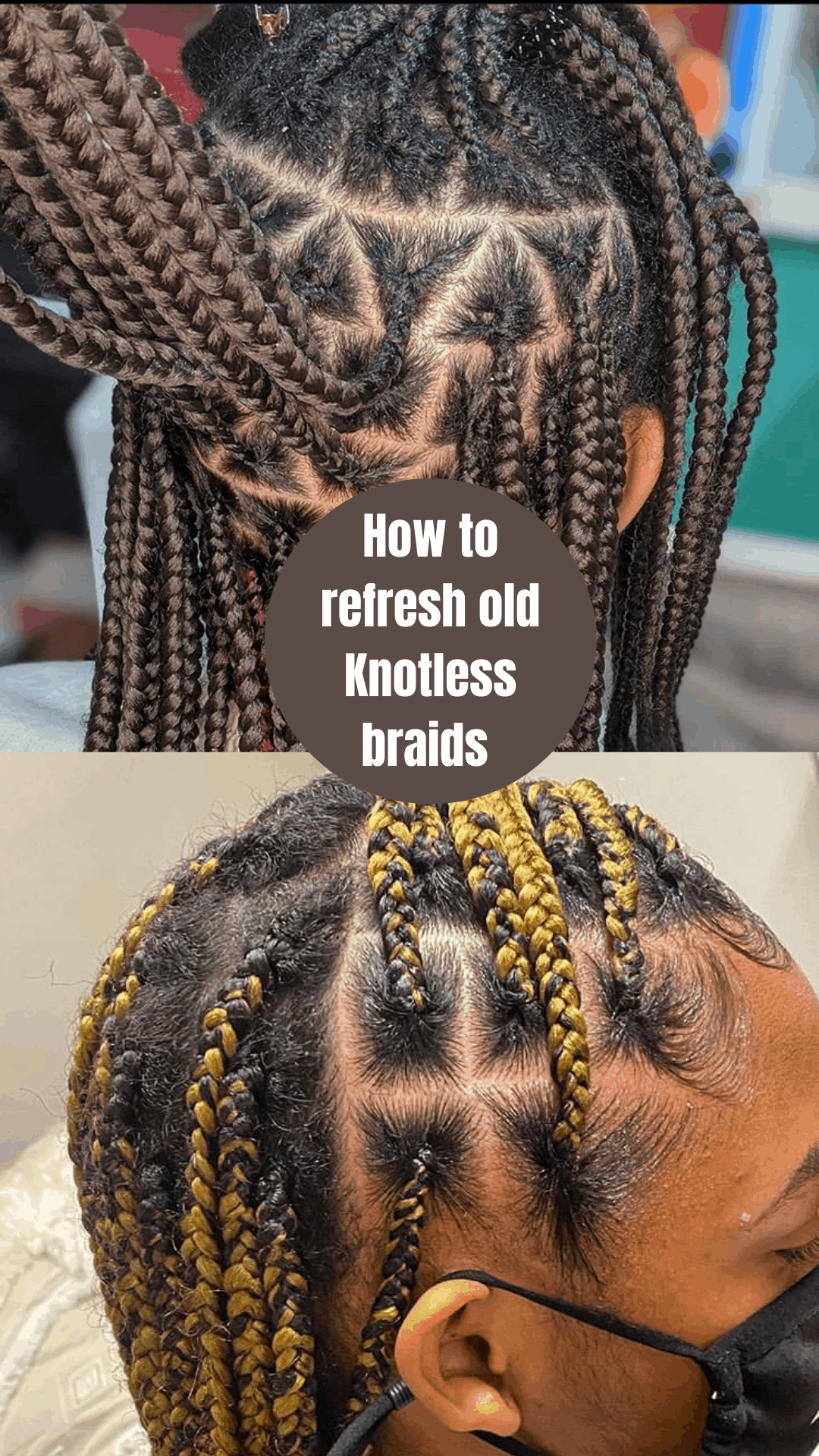 How to Refresh your Knotless Braids using 3 Methods